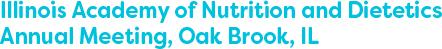 Illinois Academy of Nutrition and Dietetics Annual Meeting, Oak Brook, IL