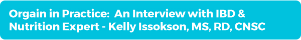 Orgain in Practice: An Interview with IBD & Nutrition Expert - Kelly Issokson, MS, RD, CNSC