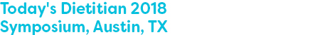 Today's Dietitian 2018 Symposium, Austin, TX