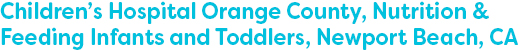 Children's Hospital Orange County, Nutrition & Feeding Infants and Toddlers, Newport Beach, CA