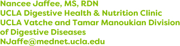 Nancee Jaffee, MS, RDN, UCLA Digestive Health & Nutrition Clinic, UCLA Vatche and Tamar Manoukian Division of Digestive Diseases, NJaffe@mednet.ucla.edu